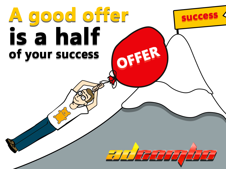 A Good Offer Is A Half Of Your Success - AdCombo CPA